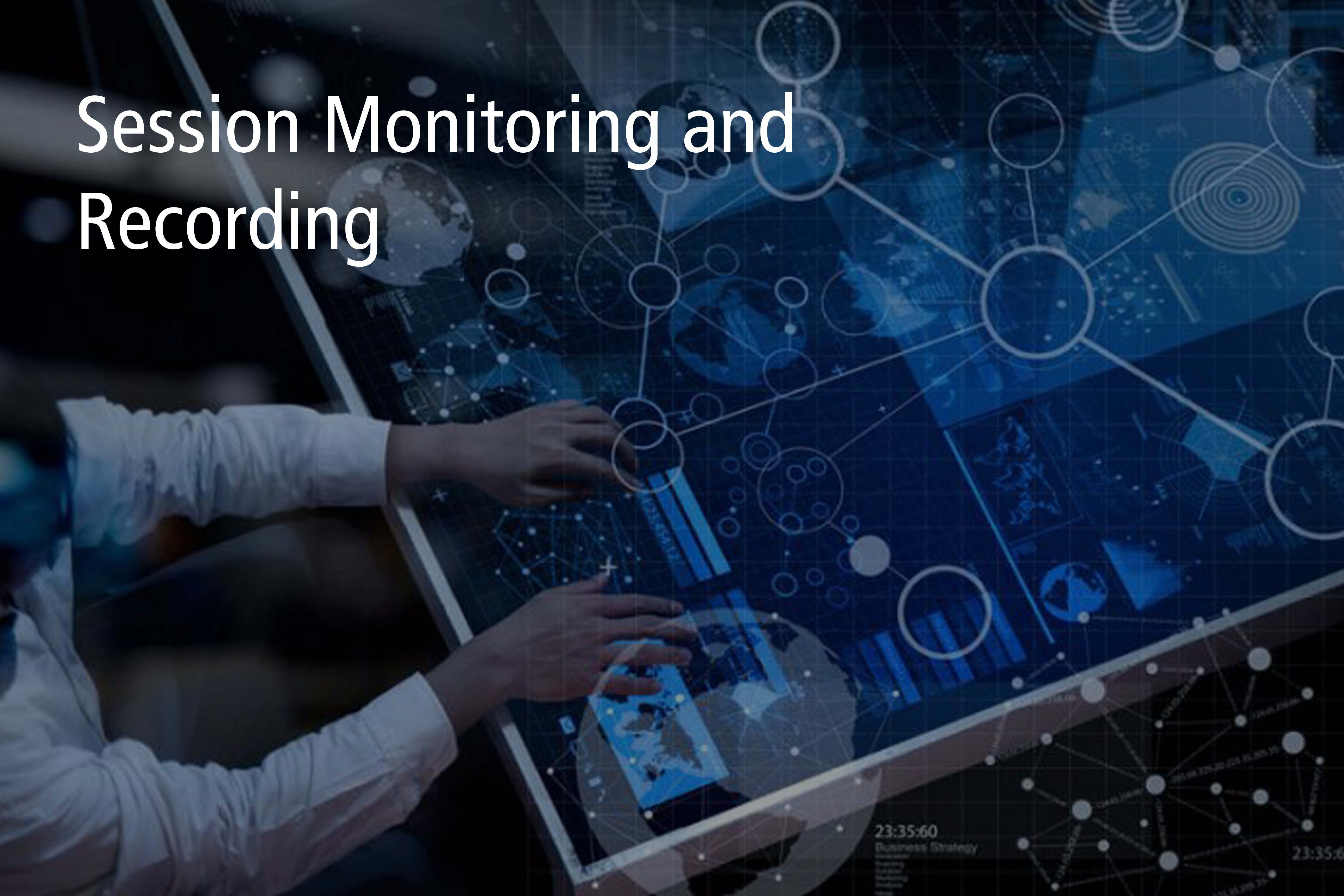 Session Monitoring and Recording